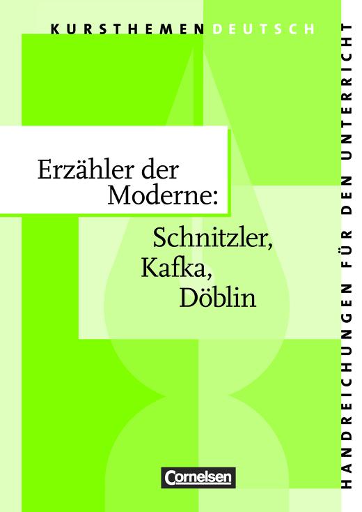 Kursthemen Deutsch - Erzähler der Moderne: Schnitzler, Kafka, Döblin - Handreichungen für den Unterricht