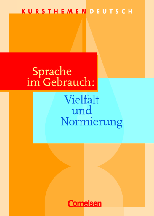 Kursthemen Deutsch - Sprache im Gebrauch: Vielfalt und Normierung - Schülerbuch