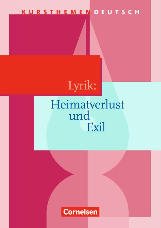Kursthemen Deutsch - Lyrik: Heimatverlust und Exil - Schülerbuch