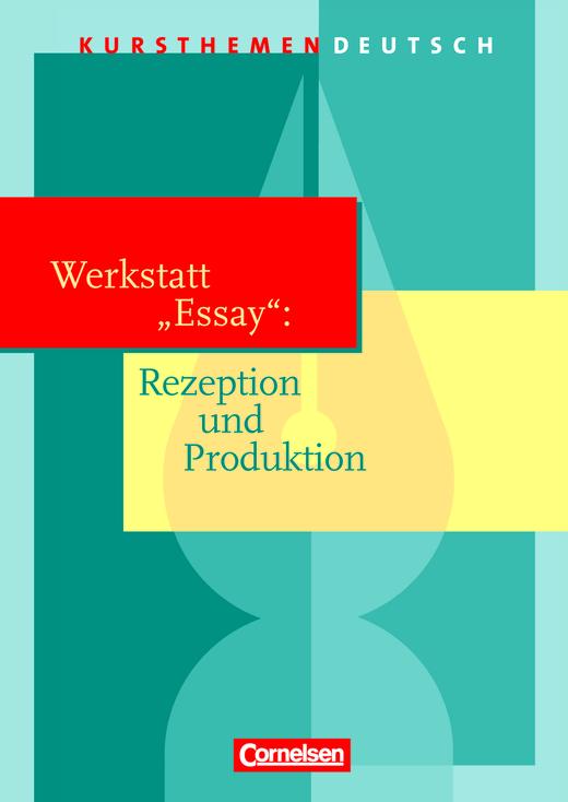 """Kursthemen Deutsch - Werkstatt """"Essay"""": Rezeption und Produktion - Schülerbuch"""