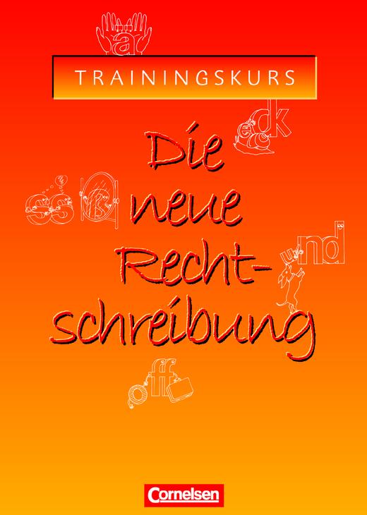Die neue Rechtschreibung - Trainingskurs für allgemeinbildende Schulen - Arbeitsheft mit Lösungen