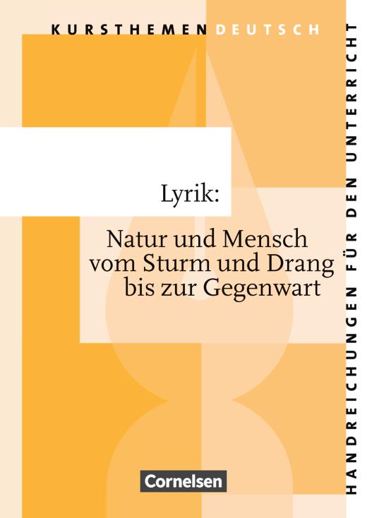 Kursthemen Deutsch - Lyrik: Natur und Mensch vom Sturm und Drang bis zur Gegenwart - Handreichungen für den Unterricht