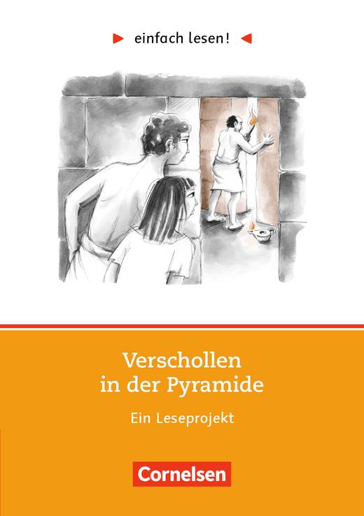 Einfach lesen! - Verschollen in der Pyramide - Ein Leseprojekt nach dem gleichnamigen Roman von Rosa Naumann - Arbeitsbuch mit Lösungen - Niveau 1