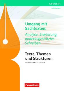 Texte, Themen und Strukturen - Arbeitshefte - Umgang mit Sachtexten: Analyse, Erörterung, materialgestütztes Schreiben - Arbeitsheft mit eingelegtem Lösungsheft
