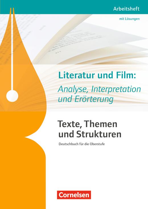 Texte, Themen und Strukturen - Arbeitshefte - Literatur und Film: Analyse, Interpretation und Erörterung - Arbeitsheft mit eingelegtem Lösungsheft