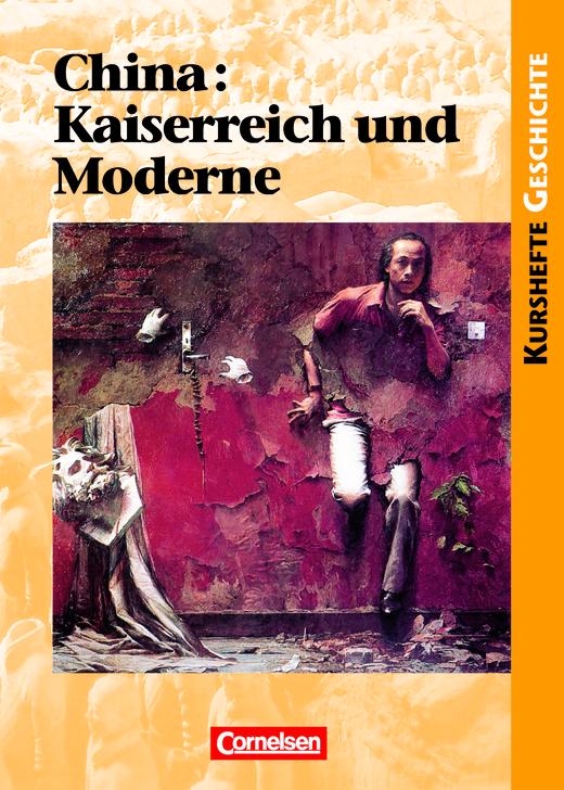 """Kurshefte Geschichte - China: Kaiserreich und Moderne - Eine """"ferne"""" Gesellschaft zwischen Tradition und Revolution - Schülerbuch"""