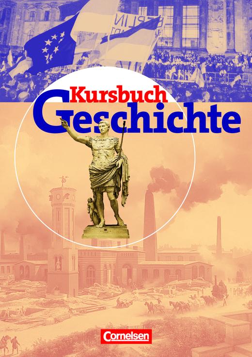 Kursbuch Geschichte - Bisherige Ausgabe - Von der Antike bis zur Gegenwart - Schülerbuch