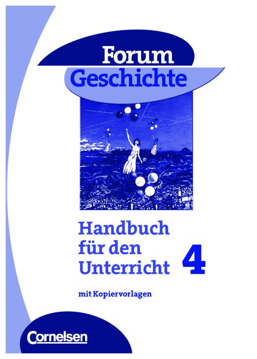 Forum Geschichte - Vom Ende des Ersten Weltkriegs bis zur Gegenwart - Handreichungen für den Unterricht mit Kopiervorlagen - Band 4