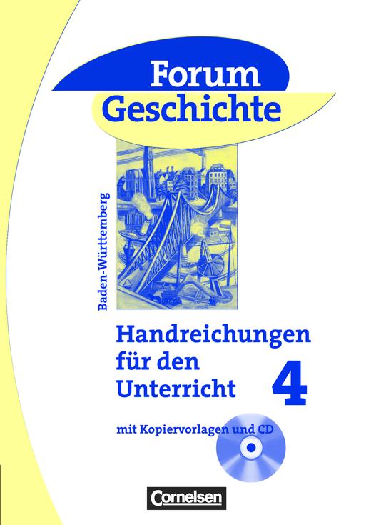 Forum Geschichte - Vom Ende des Ersten Weltkriegs bis zur Gegenwart - Handreichungen für den Unterricht, Kopiervorlagen und CD-ROM - Band 4