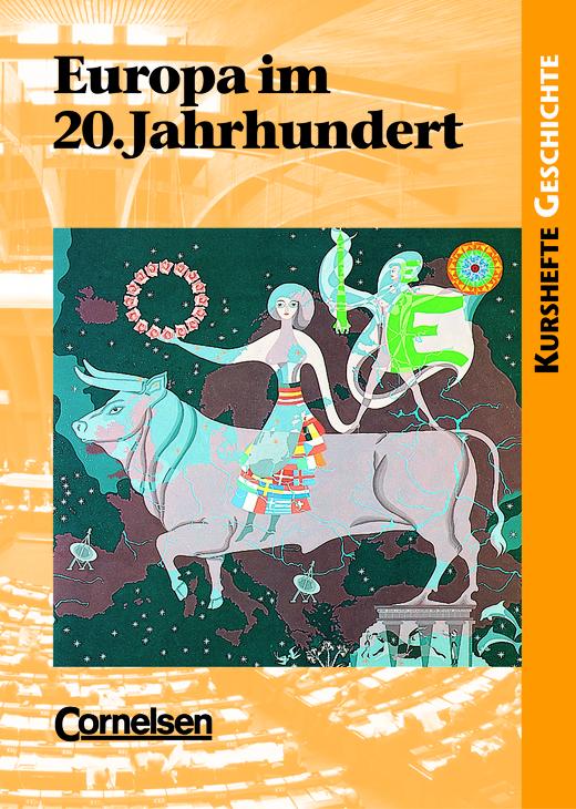 Kurshefte Geschichte - Europa im 20. Jahrhundert - Die europäische Einigungsbewegung und das Europa der Menschen- und Bürgerrechte - Schülerbuch