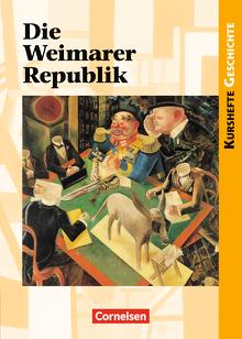 Kurshefte Geschichte - Die Weimarer Republik - Politik und Gesellschaft in Zeiten des Umbruchs - Schülerbuch
