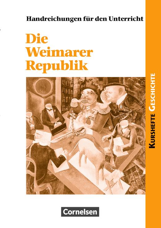 Kurshefte Geschichte - Die Weimarer Republik - Politik und Gesellschaft in Zeiten des Umbruchs - Handreichungen für den Unterricht