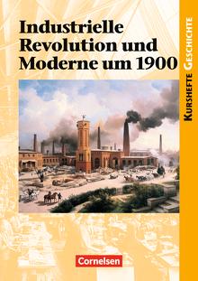 Kurshefte Geschichte - Industrielle Revolution und Moderne um 1900 - Schülerbuch