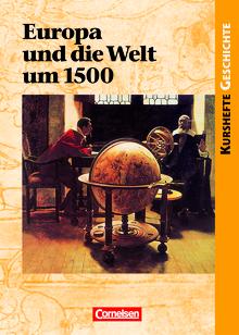 Kurshefte Geschichte - Europa und die Welt um 1500 - Vorgeschichte oder Beginn der Moderne? - Schülerbuch