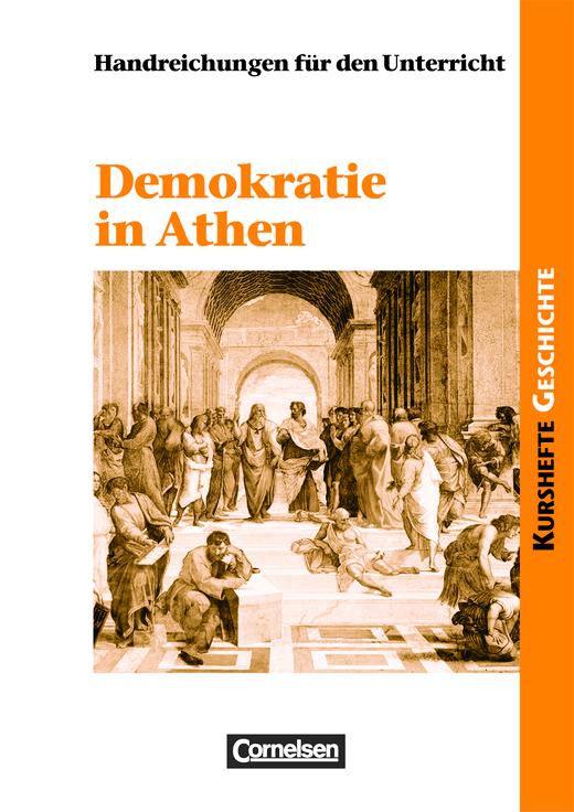 Kurshefte Geschichte - Demokratie in Athen - Die attische Demokratie - Vorbild der modernen Demokratie? - Handreichungen für den Unterricht