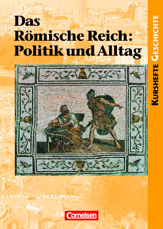 Kurshefte Geschichte - Das Römische Reich: Politik und Alltag - Schülerbuch