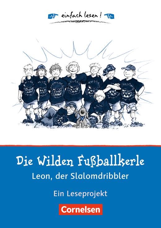 Einfach lesen! - Die Wilden Fußballkerle - Leon, der Slalomdribbler - Ein Leseprojekt nach dem gleichnamigen Kinderbuch von Joachim Masannek - Arbeitsbuch mit Lösungen