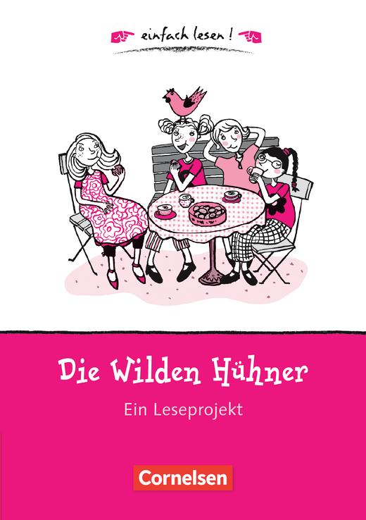 Einfach lesen! - Die wilden Hühner - Ein Leseprojekt zu dem gleichnamigen Roman von Cornelia Funke - Arbeitsbuch mit Lösungen - Niveau 1