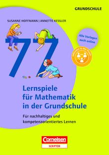 Lernen im Spiel - 77 Lernspiele für Mathematik in der Grundschule - Für nachhaltiges und kompetenzorientiertes Lernen - Buch mit Kopiervorlagen über Webcode