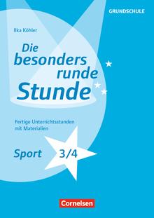 Die besonders runde Stunde - Grundschule - Sport - Klasse 3/4 - Fertige Unterrichtsstunden mit Materialien - Kopiervorlagen