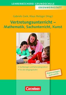 Lehrerbücherei Grundschule - Ideenwerkstatt - Vertretungsunterricht - Mathematik, Sachunterricht, Kunst - Fachbezogen und fächerübergreifend - Für alle Jahrgangsstufen - Buch mit Kopiervorlagen über Webcode