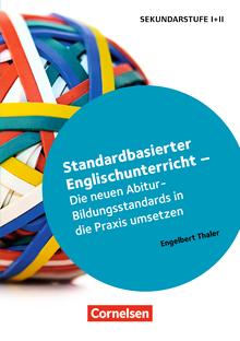 Standardbasierter Englischunterricht - Die neuen Abitur-Bildungsstandards in die Praxis umsetzen - Buch