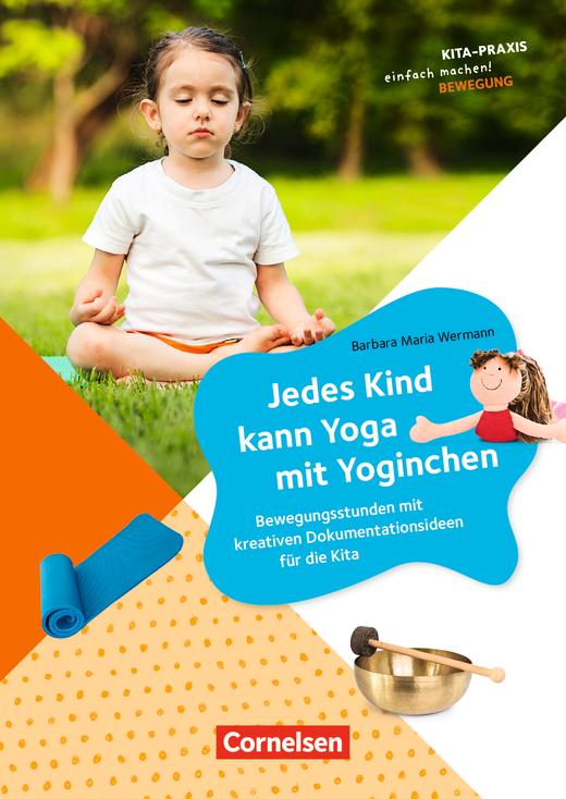 Kita-Praxis - einfach machen! - Jedes Kind kann Yoga mit Yoginchen - Bewegungsstunden mit kreativen Dokumentationsideen für die Kita - Buch
