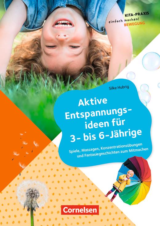 Kita-Praxis - einfach machen! - Aktive Entspannungsideen für 3- bis 6-Jährige - Spiele, Massagen, Konzentrationsübungen und Fantasiegeschichten zum Mitmachen