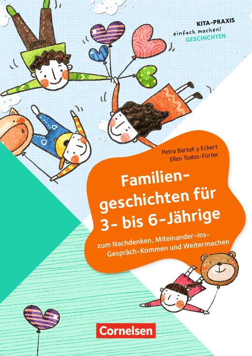 Kita-Praxis - einfach machen! - Familiengeschichten für 3- bis 6-Jährige - Zum Nachdenken, Miteinander-ins-Gespräch-Kommen und Weitermachen