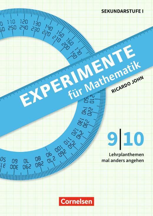 Experimente für Mathematik - Experimente für Mathematik Klasse 9/10 - Lehrplanthemen mal anders angehen - Kopiervorlagen