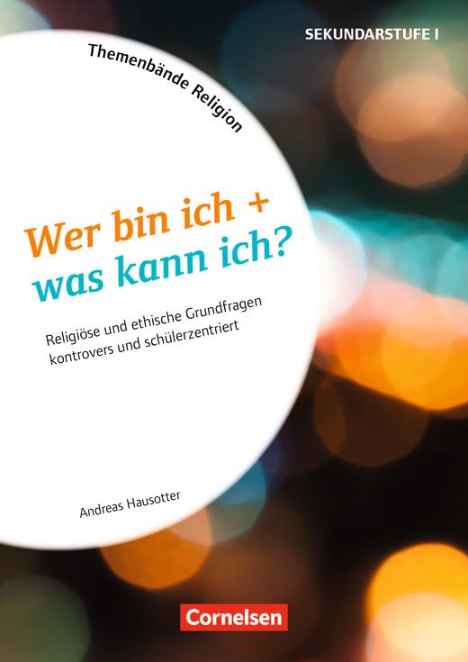 Themenbände Religion und Ethik - Wer bin ich + was kann ich? - Religiöse und ethische Grundfragen kontrovers und schülerzentriert - Kopiervorlagen