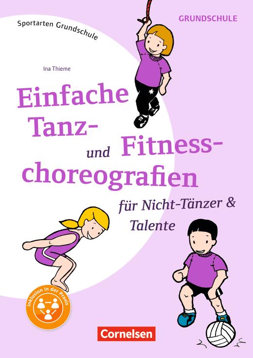 Sportarten Grundschule - Einfache Tanz- und Fitnesschoreographien für Nicht-Tänzer & Talente - Kompakte Unterrichtsreihen Klasse 1-4 - Kopiervorlagen