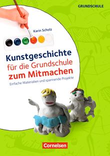 Kunstgeschichte für die Grundschule zum Mitmachen - Einfache Materialien und spannende Projekte - Kopiervorlagen
