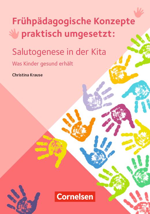 Frühpädagogische Konzepte praktisch umgesetzt - Salutogenese in der Kita - Was Kinder gesund erhält - Ratgeber