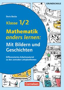 Mit Bildern und Geschichten lernen - Mathematik anders lernen: Mit Bildern und Geschichten - Differenziertes Arbeitsmaterial zu den zentralen Lehrplanthemen - Kopiervorlagen - Klasse 1/2