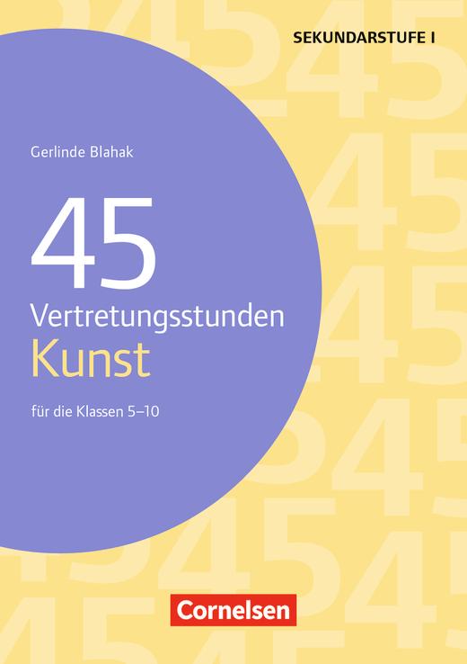 Vertretungsstunden - 45 Vertretungsstunden Kunst - Für die Klassen 5-10 - Buch