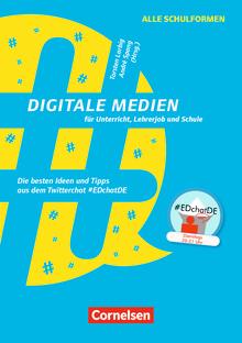 Digitale Medien für Unterricht, Lehrerjob und Schule - Die besten Ideen und Tipps aus dem Twitterchat #EDchatDE - Buch