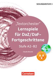 Lernen im Spiel Sekundarstufe I - Textorchester - Lernspiele für DaZ/DaF-Fortgeschrittene Stufe A2-B2 - Kopiervorlagen