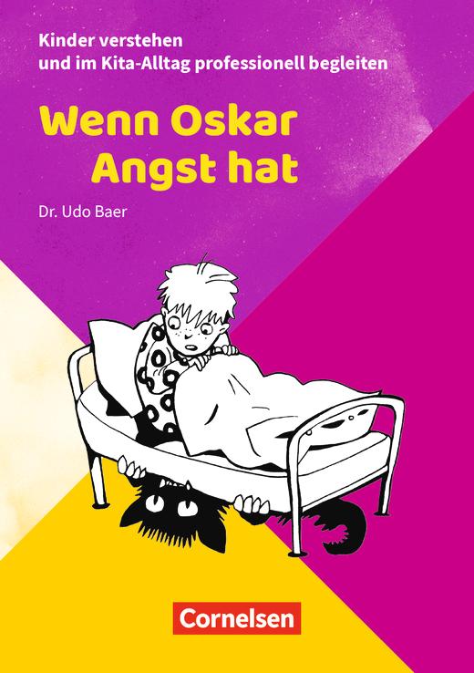 Kinder verstehen und im Kita-Alltag professionell begleiten - Wenn Oskar Angst hat - Ratgeber