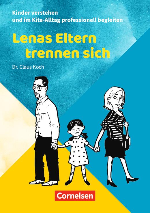 Kinder verstehen und im Kita-Alltag professionell begleiten - Lenas Eltern trennen sich - Ratgeber