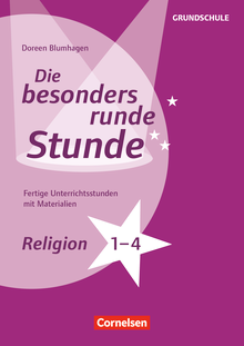 Die besonders runde Stunde - Grundschule - Religion - Klasse 1-4 - Fertige Unterrichtsstunden mit Materialien - Kopiervorlagen
