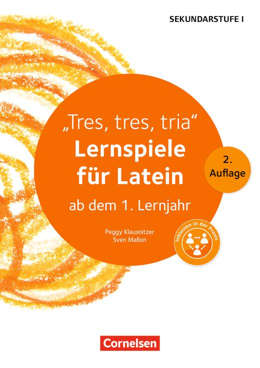 Lernen im Spiel Sekundarstufe I - Tres, tres, tria (2. Auflage) - Lernspiele für Latein ab dem 1. Lernjahr - Kopiervorlagen