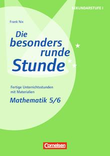 Die besonders runde Stunde - Sekundarstufe I - Mathematik: Klasse 5/6 - Fertige Unterrichtsstunden mit Materialien - Kopiervorlagen