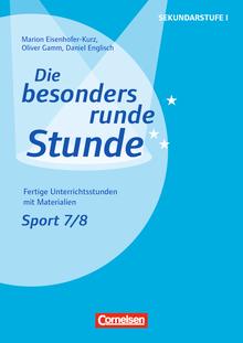 Die besonders runde Stunde - Sekundarstufe I - Sport: Klasse 7/8 - Fertige Unterrichtsstunden mit Materialien - Kopiervorlagen