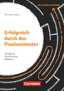 Erfolgreich durch das Praxissemester - Gestaltung, Durchführung, Reflexion - Buch