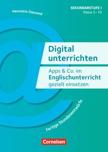 Digital unterrichten - Apps & Co. im Englischunterricht gezielt einsetzen - Klasse 5-10 (3. Auflage) - Fertige Stundenentwürfe - Kopiervorlagen