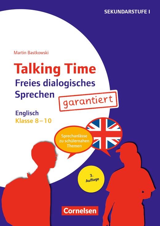 Talking Time - Freies dialogisches Sprechen garantiert! - Englisch (2. Auflage) - Sprechanlässe zu schülernahen Themen - Kopiervorlagen - Klasse 8-10