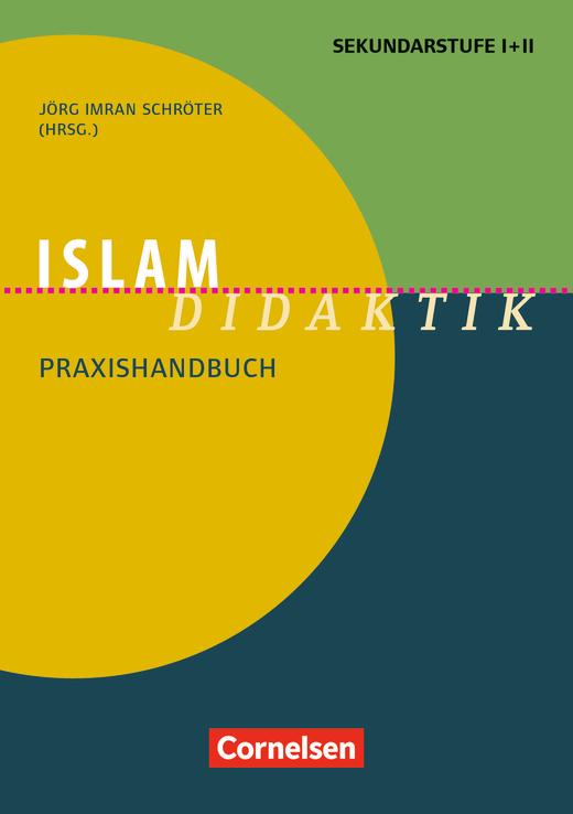 Fachdidaktik - Islam-Didaktik - Praxishandbuch für die Sekundarstufe I und II - Buch