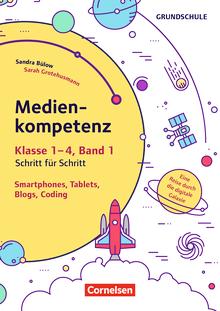 Medienkompetenz Schritt für Schritt - Grundschule - Smartphone, Tablets, Blogs, Coding (2. Auflage) - Eine Reise durch die digitale Galaxie - Kopiervorlagen - Band 1