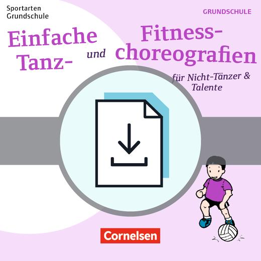 Sportarten Grundschule - Einfache Tanz- und Fitnesschoreographien für Nicht-Tänzer & Talente - Kompakte Unterrichtsreihen Klasse 1-4 - Kopiervorlagen als PDF